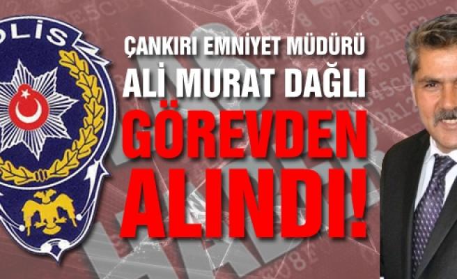 Çankırı Emniyet Müdürü Ali Murat Dağlı görevden alındı!