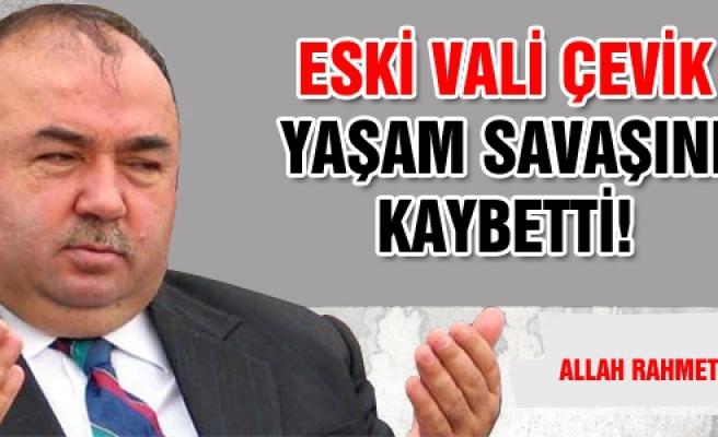 Çankırı eski Valisi Ayhan Çevik hayatını kaybetti.