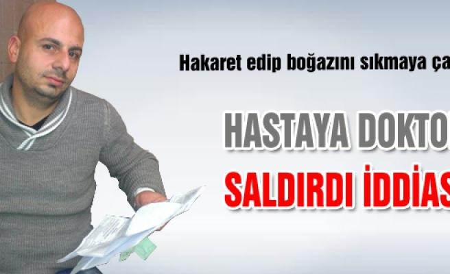Çankırı'da hastaya doktor saldırdı iddiası!