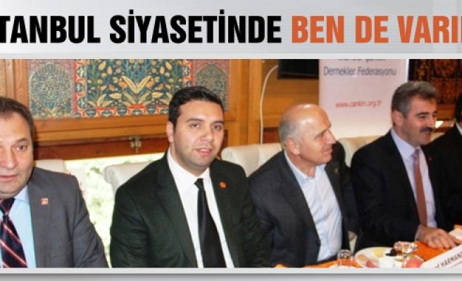 """Çankırılı Adaylar """"İstanbul Siyasetinde ben de varım"""" diyor."""