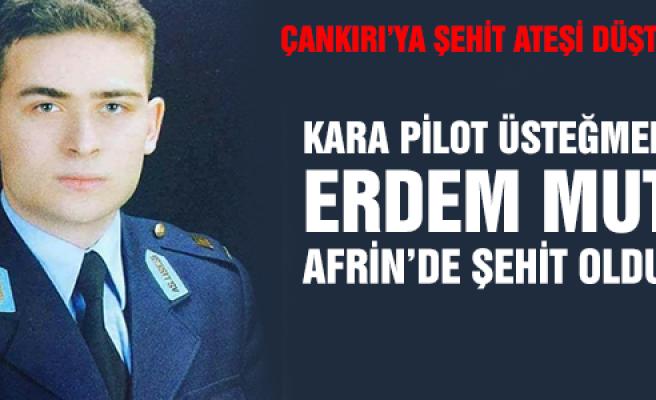 Çankırılı Kara Pilot Üsteğmen Erdem Mut şehit oldu