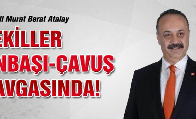 CHP'li Atalay Vekiller Onbaşı-Çavuş Kavgasında
