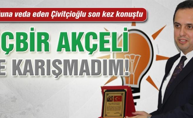 """Çivitçioğlu, """"Hiçbir akçeli işe karışmadım!"""""""