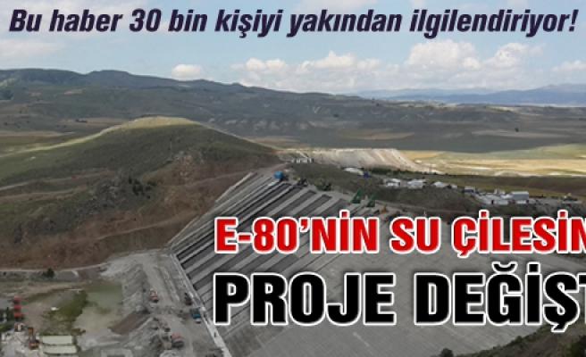 E-80'nin su çilesinde proje değişti!