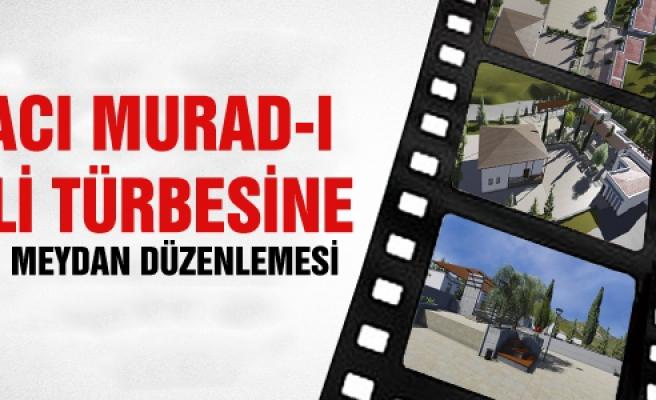 Hacı Murad-ı Veli türbesine yeni düzenleme geliyor!