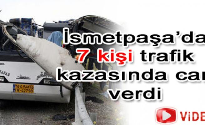 İsmetpaşa da 7 kişi trafik kazasında can verdi