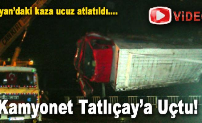 Kamyonet Tatlıçay'a Uçtu! Video İzle...