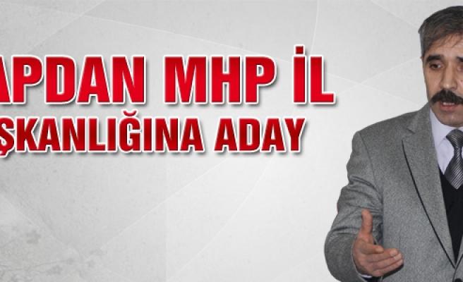 Kapdan MHP İl Başkanlığına Aday