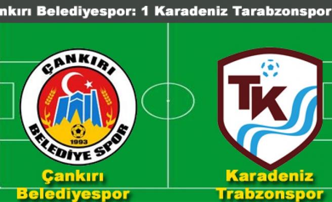Çankırı Belediyespor 1 Karadeniz Tarabzonspor 0