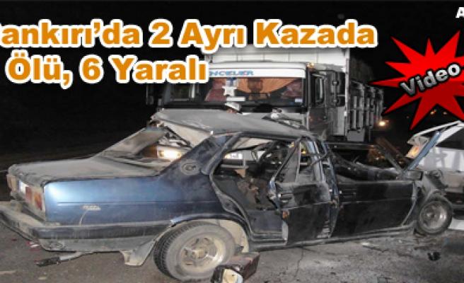 Çankırı da 2 Ayrı Kazada 7 Ölü 6 Yaralı