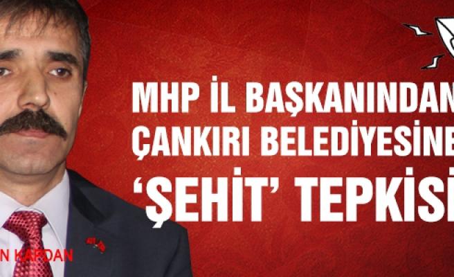"""MHP'den Çankırı Belediyesine """"şehit"""" tepkisi!"""