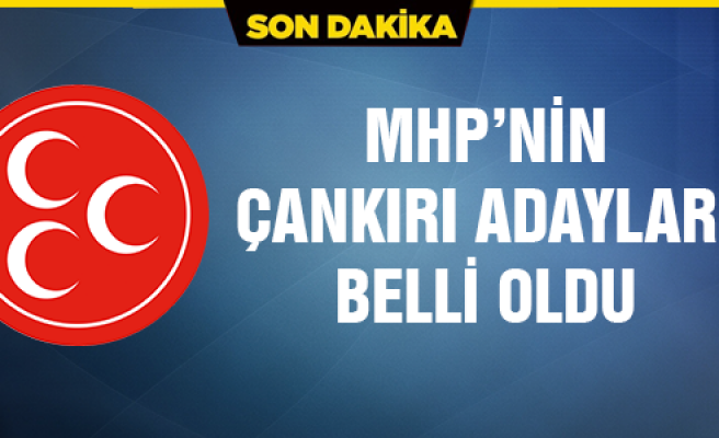 MHP'nin Çankırı adayları belli oldu