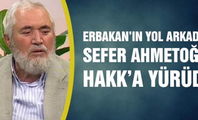 Milli Görüş'ün duayen ismi Sefer Ahmetoğlu vefat etti!
