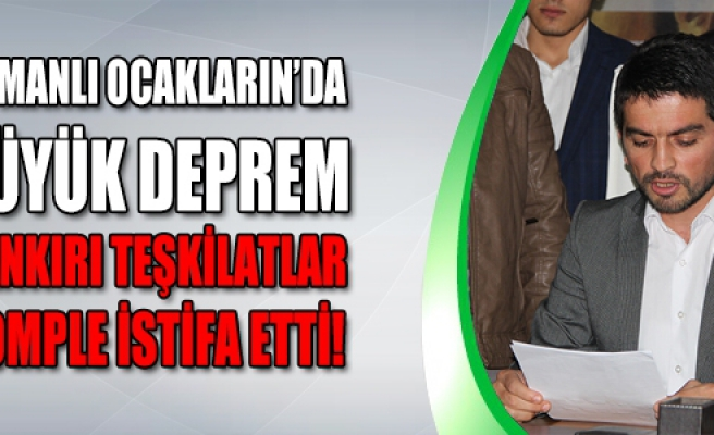 Osmanlı Ocakları Çankırı teşkilatı komple istifa etti!
