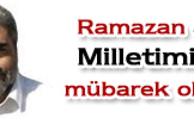 Ramazan ayı Milletimize mübarek olsun