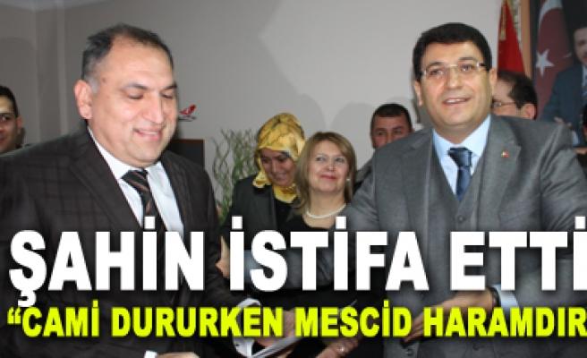 AK Parti İl Başkanı İdris Şahin görevinden istifa etti