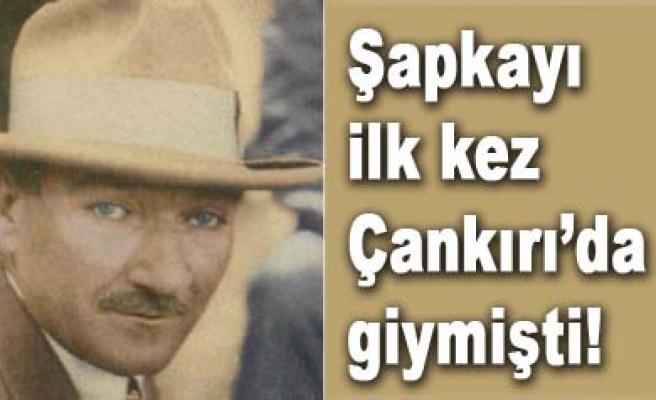 Şapka Devrimi Çankırıdan start almış ve Atatürk...
