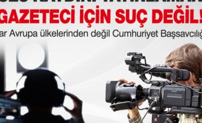 Ses kaydını yayınlamak gazeteci için suç değil