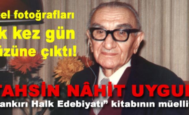 Tahsin Nahit Uygurun özel fotoğrafları gün yüzüne çıktı...