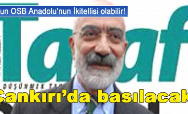 Taraf Gazetesi Çankırı'da basılacak!