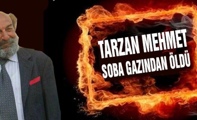 Tarzan Mehmet karbonmonoksit zehirlenmesinden öldü!