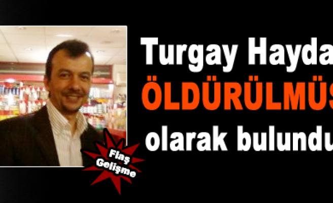 Turgay Haydarın gömülmüş halde cesedi bulundu!