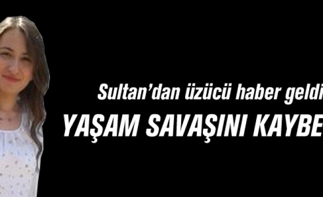 Üniversite öğrencisi Sultan yaşam savaşını kaybetti!