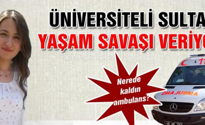 Üniversiteli Sultan yaşam savaşı veriyor!