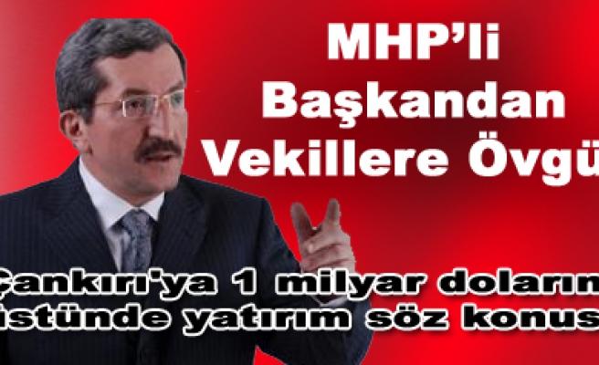 MHPli Başkan Vergiliden Çankırılı Vekillere Övgü!