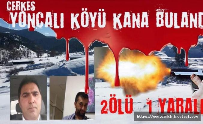 Çerkeş'in Yoncalı köyü kana bulandı! 2 ölü,1 yaralı...