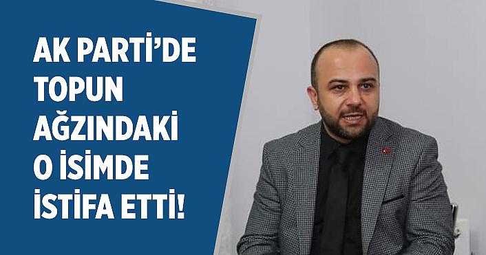 AK Parti'de topun ağzındaki o isimde istifa etti!