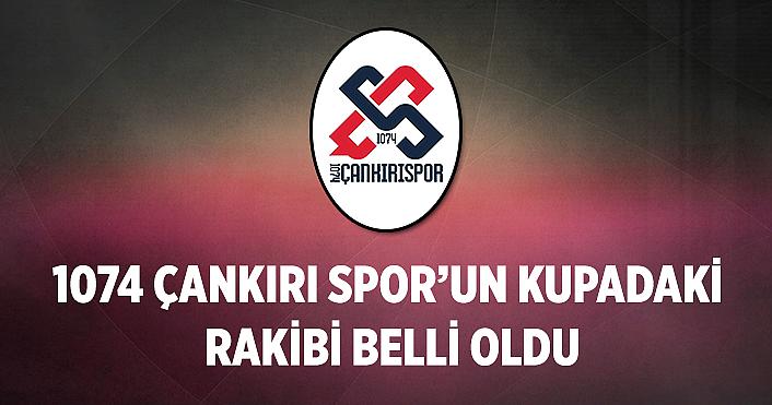 1074 Çankırıspor'un Ziraat Türkiye Kupasındaki rakibi belli oldu!
