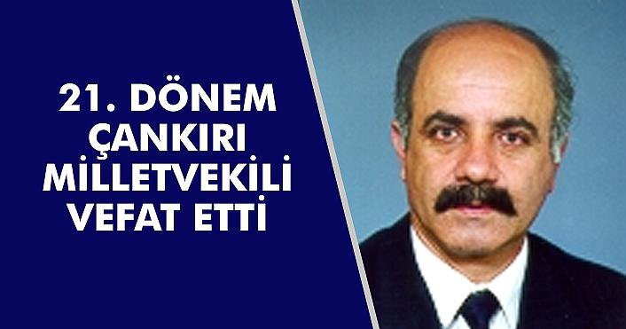 TBMM 21. Dönem Çankırı Milletvekili vefat etti!