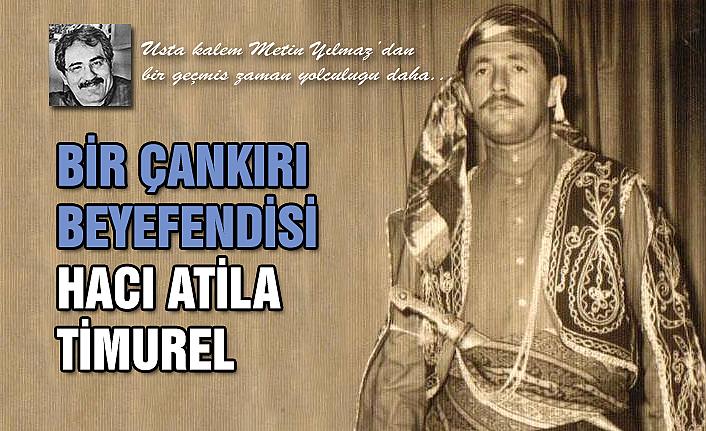 Bir Çankırı Beyefendisi: Hacı Atila Timurel