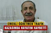 Emekli öğretmen trafik kazasında hayatını kaybetti!