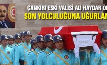 Çankırı eski Valisi Ali Haydar Öner son yolculuğuna uğurlandı