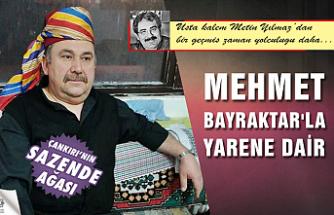 Mahalli Sanatçımız Mehmet Bayraktar'la Yarene dair konuştuk
