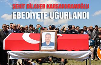 Şehit Dilaver Karsavuranoğlu ebediyete uğurlandı