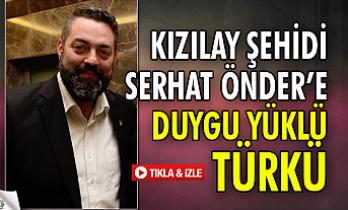 Kızılay Şehidi Serhat Önder'e duygu yüklü türkü!..