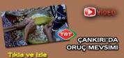 TRT Çankırı'da Oruç Mevsimi